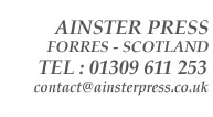 Ainster Press - Forres - Scotland - Tel: 01309 611 253 - contact@ainsterpress.co.uk